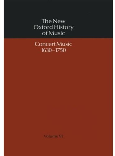 The New Oxford History of Music: Volume VI: Concert Music 1630-1750 (Vol 6) - Gerald Abraham