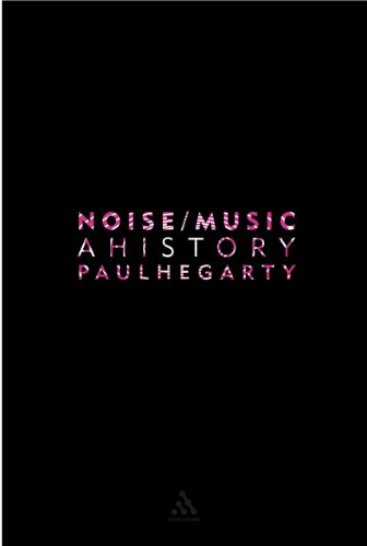 Noise Music: A History - Paul Hegarty