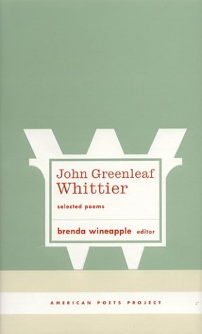 John Greenleaf Whittier: Selected Poems (American Poets Project) - John Greenleaf Whittier