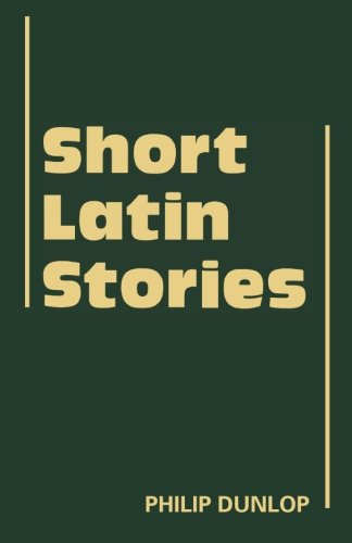 Short Latin Stories (Cambridge Latin Texts) - Philip Dunlop