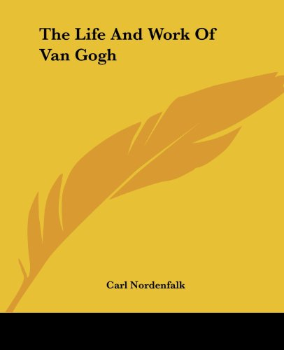 The Life And Work Of Van Gogh - Carl Nordenfalk