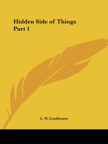 Hidden Side of Things Part 1 - C. W. Leadbeater