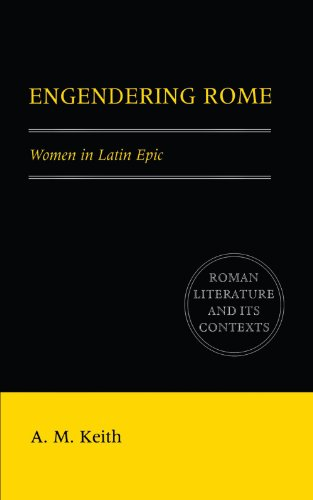 Engendering Rome: Women in Latin Epic (Roman Literature and its Contexts) - A. M. Keith