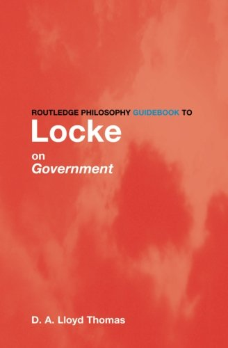 Routledge Philosophy GuideBook to Locke on Government (Routledge Philosophy GuideBooks) - David Lloyd Thomas