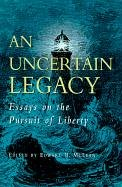 An Uncertain Legacy: Essays on the Pursuit of Liberty - Jeffrey D. Wallin; George W. Carey ; William B. Allen; Timothy Fuller; George B. Martin; McInerny; J. Rufus Fe