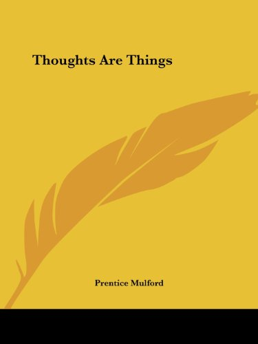 Thoughts Are Things - Prentice Mulford
