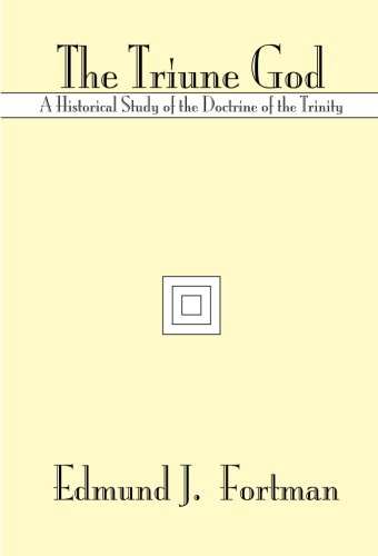 The Triune God: A Historical Study of the Doctrine of the Trinity - Edmund J. Fortman
