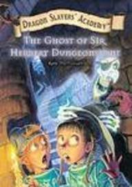 The Ghost of Sir Herbert Dungeonstone (Dragon Slayers' Academy) - Kate McMullan