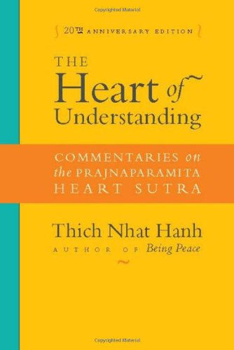 The Heart of Understanding: Commentaries on the Prajnaparamita Heart Sutra - Thich Nhat Hanh