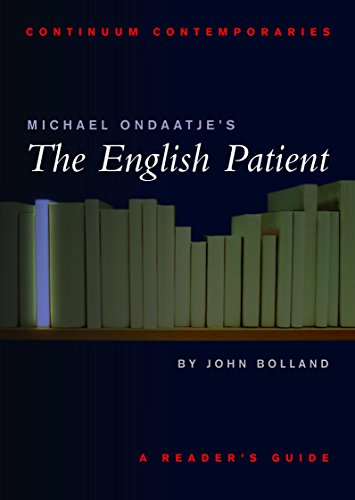 Michael Ondaatje's The English Patient: A Reader's Guide (Continuum Contemporaries) - John Bolland