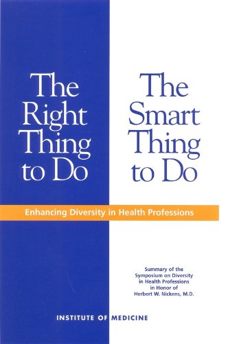 The Right Thing to Do, The Smart Thing to Do: Enhancing Diversity in the Health Professions - Brian D. Smedley; Adrienne Y. Stith; Institute of Medicine; Lois Colburn; Association of American Medical Coll