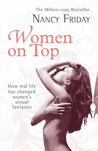 Women on Top: [how Real Life Has Changed Women's Sexual Fantasies] - Nancy Friday