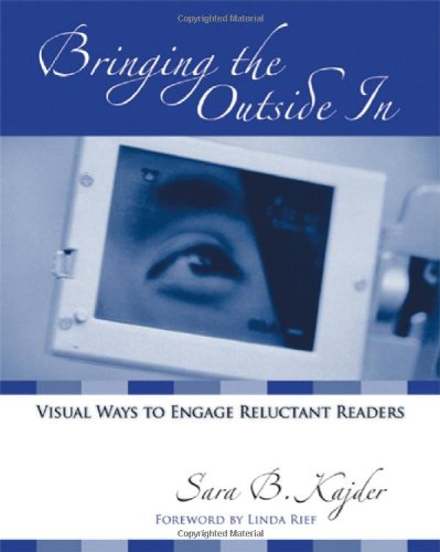 Bringing the Outside In: Visual Ways to Engage Reluctant Readers - Sara B. Kajder