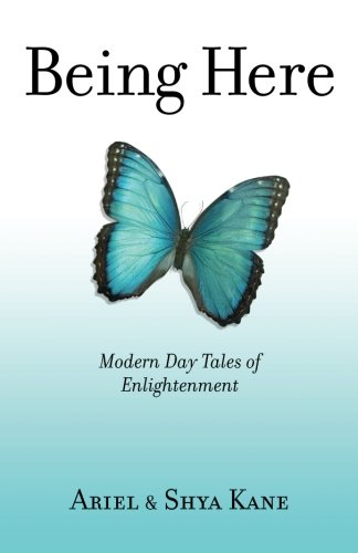 Being Here: Modern Day Tales of Enlightenment - Ariel and Shya Kane