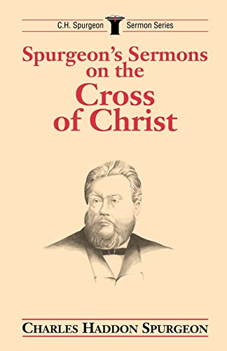 Spurgeon's Sermons on the Cross of Christ (C.H. Spurgeon Sermon Series) - Charles H. Spurgeon