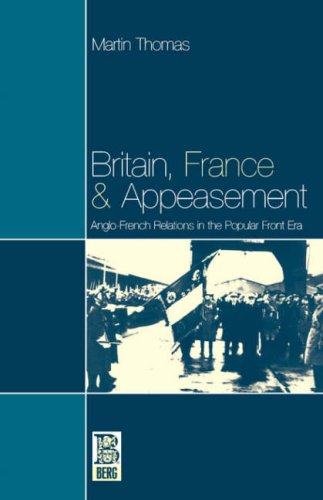 Britain, France and Appeasement: Anglo-French Relations in the Popular Front Era (French Studies) - Martin Thomas