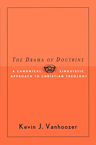 The Drama of Doctrine: A Canonical Linguistic Approach to Christian Doctrine - Kevin J. Vanhoozer