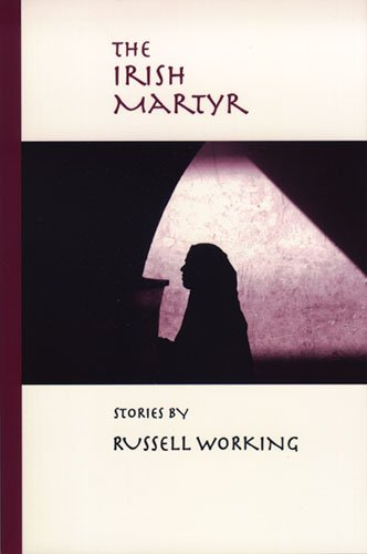 The Irish Martyr (Richard Sullivan Prize in Short Fiction) - Russell Working