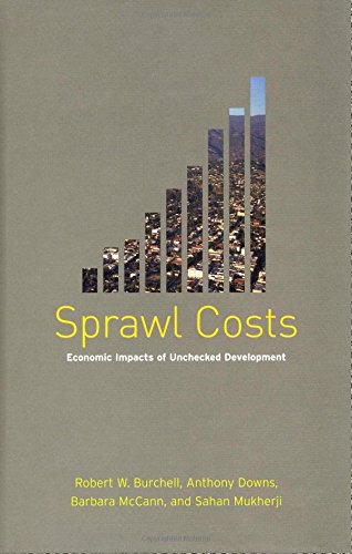 Sprawl Costs: Economic Impacts of Unchecked Development - Robert Burchell; Anthony Downs; Sahan Mukherji; Barbara McCann