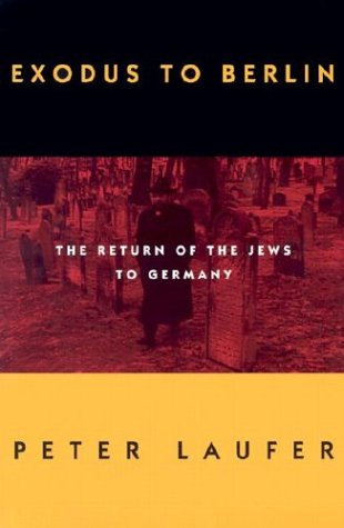 Exodus to Berlin: The Return of the Jews to Germany - Peter Laufer