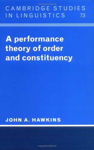 A Performance Theory of Order and Constituency (Cambridge Studies in Linguistics) - John A. Hawkins
