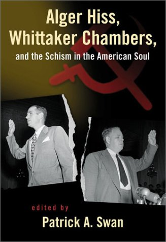 Alger Hiss Whittaker Chambers  &  the Schism in the American Soul - Patrick Swan