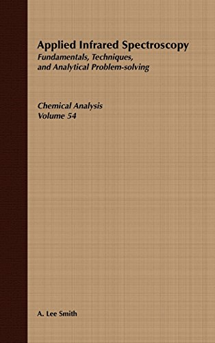 Analytical Infrared Spectroscopy (Chemical Analysis: A Series of Monographs on Analytical Chemistry and Its Applications) (Volume 54) - A. Lee Smith