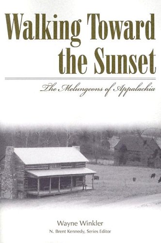 Walking Toward the Sunset: The Melungeons of Appalachia (Melungeons: History, Culture, Ethnicity,  &  Literature) - Wayne Winkler