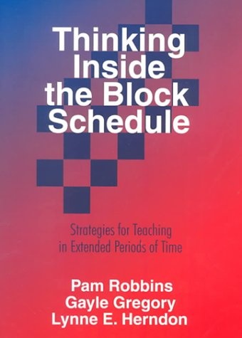 Thinking Inside the Block Schedule: Strategies for Teaching in Extended Periods of Time - Pamela M. Robbins; Gayle H. Gregory; Lynne E. Herndon