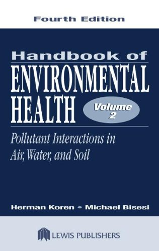 Handbook of Environmental Health, Fourth Edition, Two Volume Set: Handbook of Environmental Health, Fourth Edition, Volume II: Pollutant Int - Herman Koren; Michael S. Bisesi