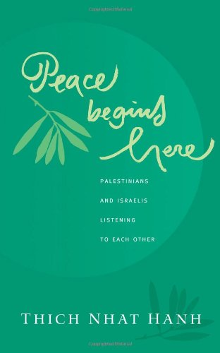 Peace Begins Here: Palestinians and Israelis Listening to Each Other - Thich Nhat Hanh