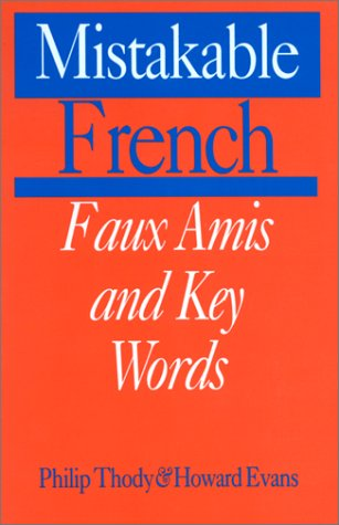 Mistakable French: Faux Amis and Key Words - Philip Thody; Howard Evans