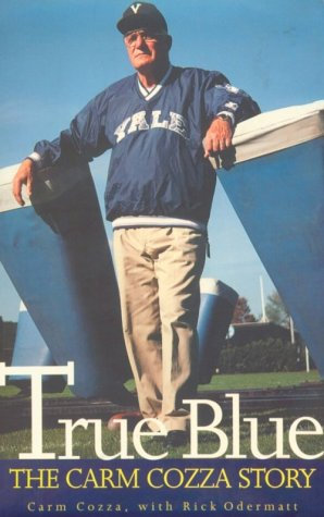 True Blue: The Carm Cozza Story - Carm Cozza; Rick Odermatt