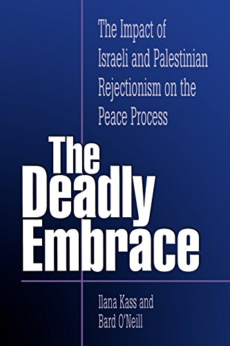 The Deadly Embrace: The Impact of Israeli and Palestinian Rejectionism on the Peace Process - Ilana Kass; Bard O'Neill