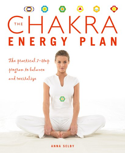 The Chakra Energy Plan: The Practical 7-Step Program to Balance and Revitalize - Anna Selby