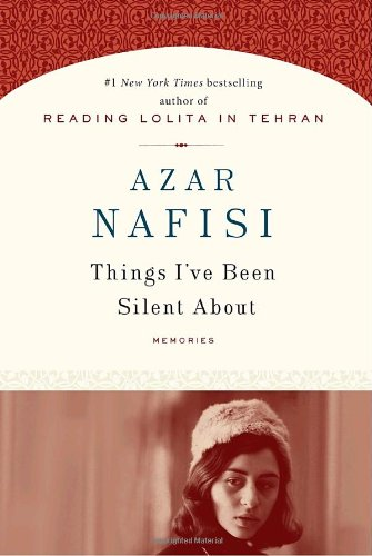 Things I've Been Silent About: Memories - Nafisi, Azar