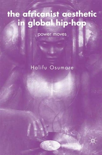 The Africanist Aesthetic in Global Hip-Hop: Power Moves - Halifu Osumare