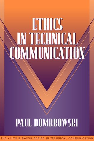 Ethics in Technical Communication (Part of the Allyn  &  Bacon Series in Technical Communication) - Paul M. Dombrowski; Sam Dragga