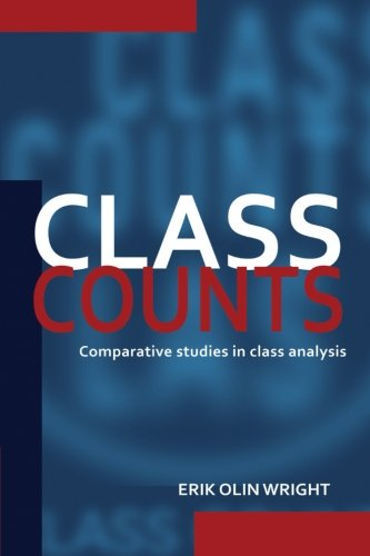 Class Counts: Comparative Studies in Class Analysis (Studies in Marxism and Social Theory) - Erik Olin Wright