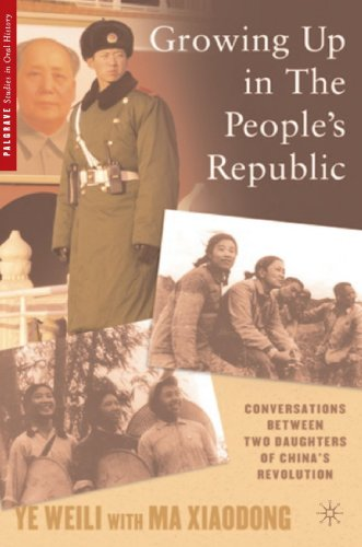 Growing Up in The People's Republic: Conversations between Two Daughters of China's Revolution (Palgrave Studies in Oral History) - Ye Weili