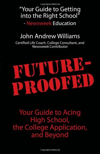 Future-Proofed: Your Guide to Acing High School, the College Application and Beyond - John Andrew Williams