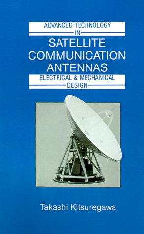 Advanced Technology in Satellite Communication Antennas: Electrical  &  Mechanical Design (Artech House Antenna Library) (Artech House Anten - Takashi Kitsuregawa