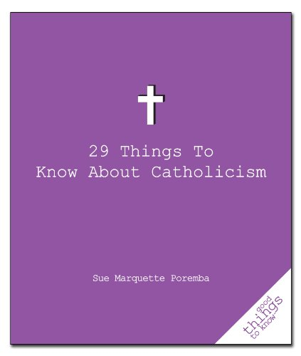 29 Things to Know about Catholicism (Good Things to Know) - Sue Marquette Poremba