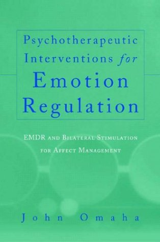 Psychotherapeutic Interventions for Emotion Regulation: EMDR and Bilateral Stimulation for Affect Management (Norton Professional Books) - John Omaha