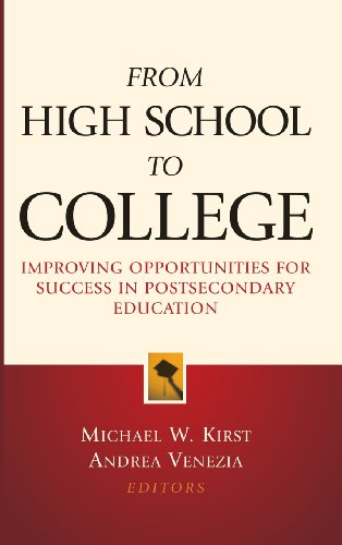From High School to College: Improving Opportunities for Success in Postsecondary Education - Michael W. Kirst; Andrea Venezia