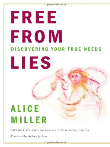 Free from Lies: Discovering Your True Needs - Alice Miller