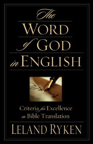The Word of God in English: Criteria for Excellence in Bible Translation - Leland Ryken