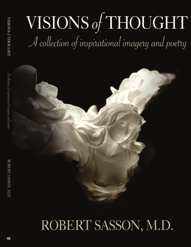 Visions of Thought: A collection of inspirational imagery and poetry - Robert Sasson
