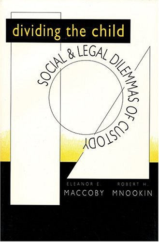 Dividing the Child: Social and Legal Dilemmas of Custody - Eleanor E. Maccoby; Robert H. Mnookin