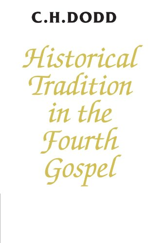 Historical Tradition in the Fourth Gospel - C. H. Dodd